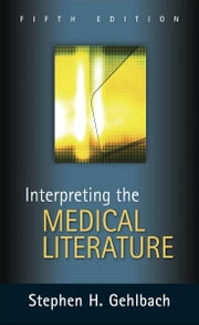 Interpreting the Medical Literature: Fifth Edition ebook by Stephen H. Gehlbach