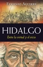 Hidalgo - Entre la virtud y el vicio ebook by Eugenio Aguirre