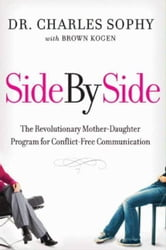 Side by Side - The Revolutionary Mother-Daughter Program for Conflict-Free Communication ebook by Charles Sophy,Brown Kogen