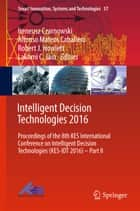Intelligent Decision Technologies 2016 - Proceedings of the 8th KES International Conference on Intelligent Decision Technologies (KES-IDT 2016) – Part II ebook by Ireneusz Czarnowski, Alfonso Mateos Caballero, Robert J. Howlett,...
