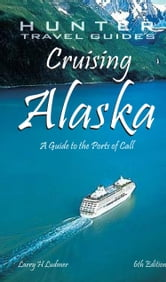 Cruising Alaska: A Guide to the Ships & Ports of Call ebook by Ludmer, Larry