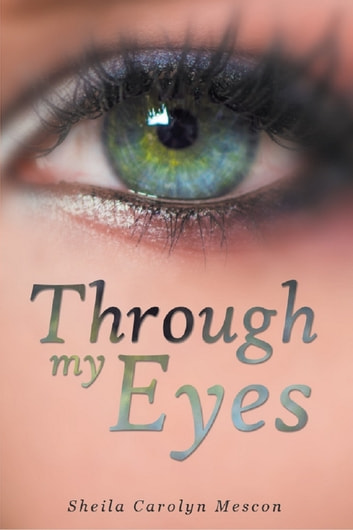Through My Eyes ebook by Sheila Carolyn Mescon