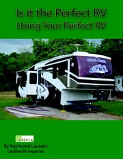 Using Your Perfect RV - Is It the Perfect RV, #3 ebook by Raymond Laubert