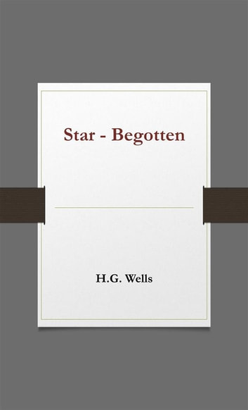 Star- Begotten ebook by H.g. Wells