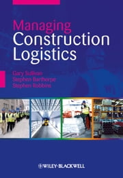 Managing Construction Logistics ebook by Gary Sullivan,Stephen Barthorpe,Stephen Robbins