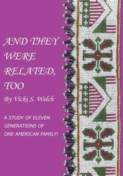 And They Were Related, Too - A Study of Eleven Generations of One American Family! ebook by Vicki S. Welch
