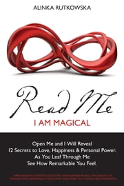 Read Me - I am Magical - Open Me and I Will Reveal 12 Secrets to Love, Happiness & Personal Power. As You Leaf Through Me See How Remarkable You Feel. ebook by Alinka Rutkowska,Eren Ulsever,Chris Horton