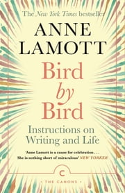 Bird by Bird - Instructions on Writing and Life ebook by Anne Lamott