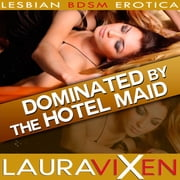 Dominated by the Hotel Maid - Lesbian BDSM Erotica audiobook by Laura Vixen