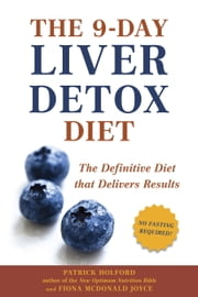 The 9-Day Liver Detox Diet - The Definitive Diet that Delivers Results ebook by Patrick Holford,Fiona McDonald Joyce