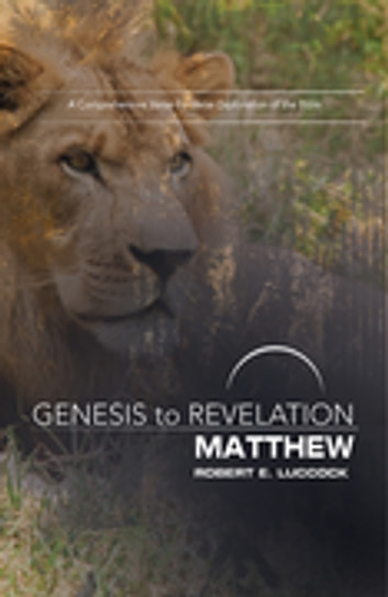 Genesis to Revelation: Matthew Participant Book [Large Print] - A Comprehensive Verse-by-Verse Exploration of the Bible eBook by Robert E. Luccock