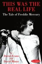 This Was The Real Life - The Tale of Freddie Mercury ebook by