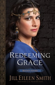 Redeeming Grace (Daughters of the Promised Land Book #3) - Ruth's Story ebook by Jill Eileen Smith