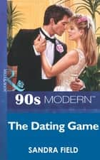 The Dating Game (Mills & Boon Vintage 90s Modern) ebook by Sandra Field