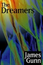 The Dreamers ebook by James Gunn