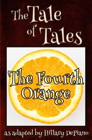 The Fourth Orange - a funny fairy tale one act play [Theatre Script] ebook by Hillary DePiano, Giambattista Basile