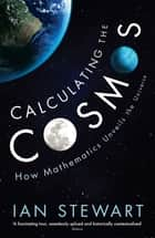 Calculating the Cosmos - How Mathematics Unveils the Universe ebook by Professor Ian Stewart