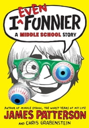 I Even Funnier - A Middle School Story ebook by James Patterson,Chris Grabenstein,Laura Park
