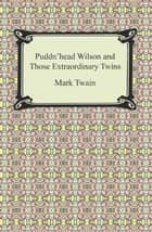 Puddn'head Wilson and Those Extraordinary Twins ebook by Mark Twain