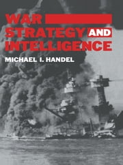 War, Strategy and Intelligence ebook by Michael I. Handel