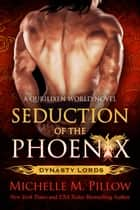 Seduction of the Phoenix - A Qurilixen World Novel (Anniversary Edition) ebook by Michelle M. Pillow
