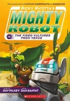 Ricky Ricotta's Mighty Robot vs. The Voodoo Vultures from Venus (Ricky Ricotta #3) ebook by Dav Pilkey, Dan Santat