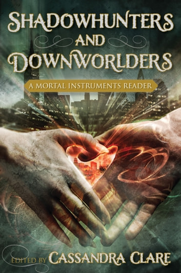 Shadowhunters and Downworlders - A Mortal Instruments Reader ebook by Sarah Rees Brennan,Holly Black,Rachel Caine,Kami Garcia