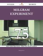 Milgram experiment 75 Success Secrets - 75 Most Asked Questions On Milgram experiment - What You Need To Know ebook by Philip Jackson