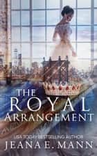 The Royal Arrangement ebook by Jeana E. Mann
