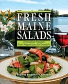 Fresh Maine Salads - Innovative Recipes from Appetizers to Desserts ebook by Cynthia Finnemore Simonds