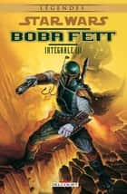 Star Wars - Boba Fett - Intégrale Volume 3 ebook by Collectif