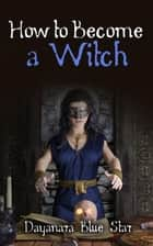 How to Become a Witch ebook by Dayanara Blue Star
