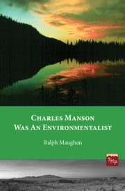 Charles Manson was an Environmentalist ebook by Ralph Maughan