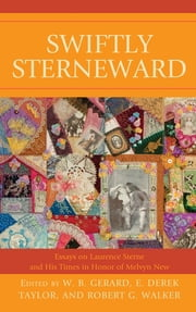 Swiftly Sterneward - Essays on Laurence Sterne and His Times in Honor of Melvyn New ebook by W. B. Gerard,E Derek Taylor,Robert G. Walker,Joseph G. Kronick,Taylor Corse,James E. May,Martha F. Bowden,Eric Rothstein,Frank Palmeri,Elizabeth Kraft,W G. Day,Madeleine Descargues-Grant,Donald R. Wehrs