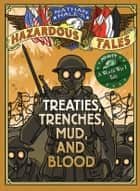 Treaties, Trenches, Mud, and Blood (Nathan Hale's Hazardous Tales #4) - A World War I Tale ebook by Nathan Hale