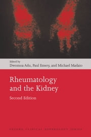 Rheumatology and the Kidney ebook by Dwomoa Adu,Paul Emery,Michael Madaio