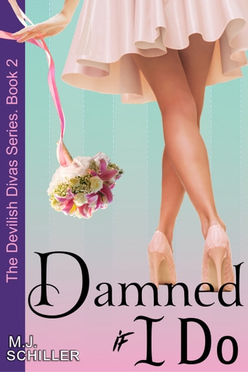Damned If I Do (The Devilish Divas Series, Book 2) ebook by M.J. Schiller