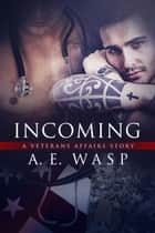 Incoming - A Veterans Affairs Novel ebook by A. E. Wasp