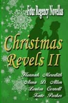 Christmas Revels II: Four Regency Novellas ebook by Hannah Meredith, Anna D. Allen, Louisa Cornell,...