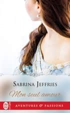 Mon seul amour ebook by Sabrina Jeffries, Catherine Berthet