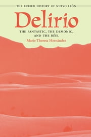 Delirio—The Fantastic, the Demonic, and the Réel - The Buried History of Nuevo León ebook by Marie Theresa Hernández