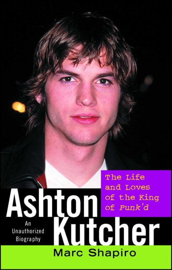 Ashton Kutcher - The Life and Loves of the King of Punk'd ebook by Marc Shapiro
