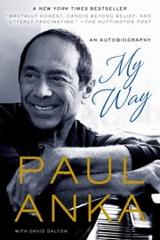 My Way - An Autobiography ebook by Paul Anka,David Dalton