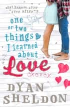 One or Two Things I Learned About Love ebook by Dyan Sheldon