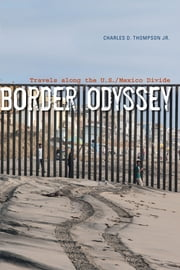 Border Odyssey - Travels along the U.S./Mexico Divide ebook by Charles D., Jr. Thompson