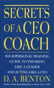 Secrets of A CEO Coach ebook by D. A. Benton