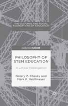 Philosophy of STEM Education ebook by Nataly Z. Chesky,Mark R. Wolfmeyer