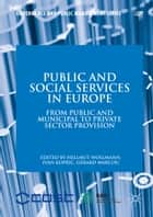 Public and Social Services in Europe ebook by Hellmut Wollmann,Ivan Koprić,Gérard Marcou