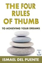 The Four Rules of Thumb ebook by Ismael Delpuente