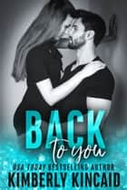 Back To You (A Remington Medical Contemporary Romance) ebook by Kimberly Kincaid